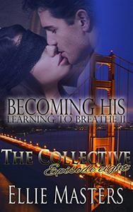 Becoming His, Learning to Breathe: Part Two - The Collective - Season 1, Episode 8
