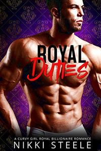 Royal Duties: A Steamy Curvy Girl Royal Billionaire Romance