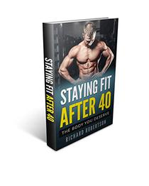 Staying Fit After 40: The Body You Deserve