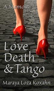 Love, Death & Tango: A Memoir