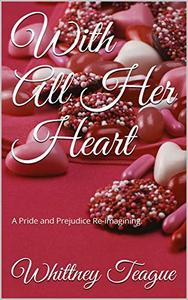 With All Her Heart: A Pride and Prejudice Re-imagining.