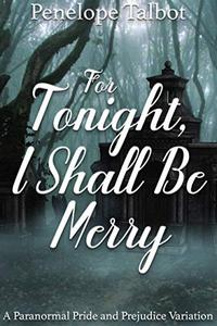 For Tonight, I Shall Be Merry: A Paranormal Pride and Prejudice Variation