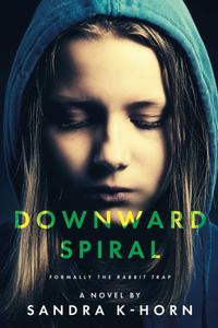 Downward Spiral: Formerly The Rabbit Trap