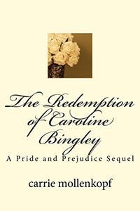 The Redemption of Caroline Bingley: A Sequel to Pride and Prejudice