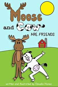 Moose and Cow Are Friends: Moose and Cow #1