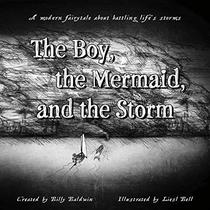 The Boy, the Mermaid, And the Storm: A Modern Fairytale About Battling Life's Storms