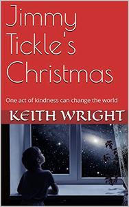 Jimmy Tickle's Christmas: One act of kindness can change the world