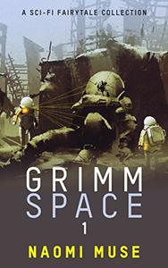 Grimm Space: A Sci-fi Fairytale Collection