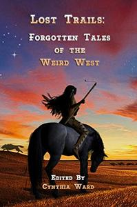 Lost Trails: Forgotten Tales of the Weird West - Volume 1