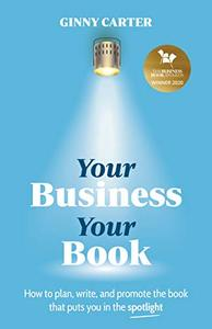 Your Business, Your Book: How to plan, write, and promote the book that puts you in the spotlight