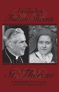 Archbishop Fulton Sheen's Saint Therese: A Treasured Love Story