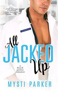 All Jacked Up: A Fake Marriage Small Town Romantic Comedy