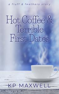 Hot Coffee & Terrible First Dates