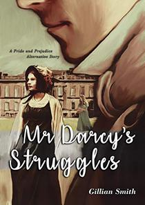 Mr Darcy's Struggles: A Pride and Prejudice Alternative Story