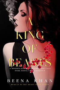A King of Beasts: A Dark Mafia Marriage: A Modern Day Beauty and The Beast Billionaire Fairytale