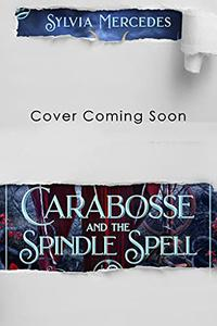 Carabosse and the Spindle Spell: A Retelling of Sleeping Beauty