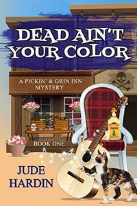 Dead Ain't Your Color: A Pickin' & Grin Inn Mystery