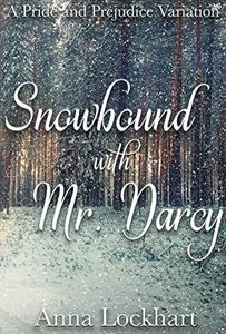 Snowbound with Mr. Darcy: A Pride and Prejudice Variation