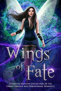 Wings of Fate: A Limited Edition Collection of Fae Urban Fantasy and Paranormal Romance