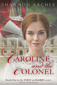 Caroline and the Colonel: The First to Marry Series, A Pride & Prejudice Variation