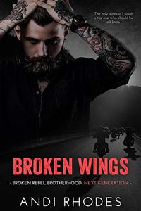 Broken Wings: Broken Rebel Brotherhood: Next Generation