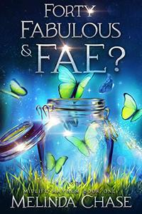 Forty, Fabulous and . . . Fae?: A Paranormal Women's Fiction Novel