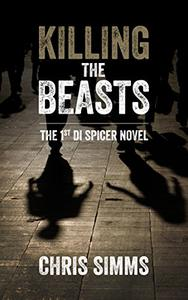 Killing the Beasts – carries you deep into the mind of a serial killer (Detective Spicer series, book 1)