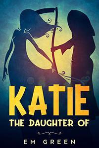 Katie- The Daughter of: