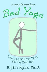 Bed Yoga – Easy, Healing, Yoga Moves You Can Do in Bed