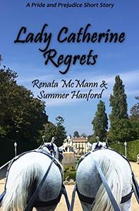 Lady Catherine Regrets: A Pride and Prejudice Variation