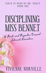 Disciplining Miss Bennet: A Pride & Prejudice Sensual Intimate Variation Short Story