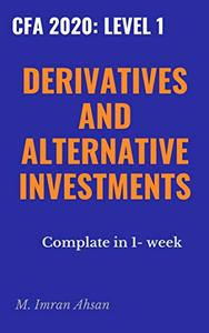 CFA 2020 level 1:   Derivatives and Alternative Investments: Complete in one week