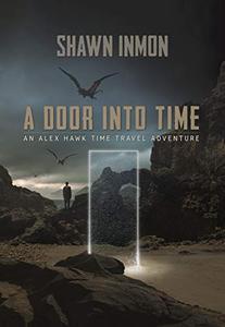 A Door Into Time: An Alex Hawk Time Travel Adventure