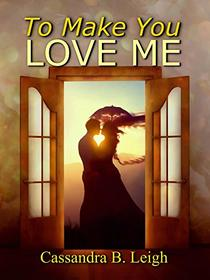 To Make You Love Me: A Variation of Pride and Prejudice