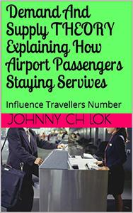 Demand And Supply THEORY Explaining How Airport Passengers Staying Servives: Influence Travellers Number