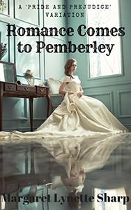 Romance Comes to Pemberley: Longbourn Stories 11 to 19