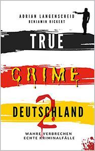 TRUE CRIME DEUTSCHLAND 2: Wahre Verbrechen – Echte Kriminalfälle