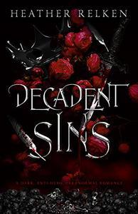 Decadent Sins: A dark, anti-hero, paranormal romance