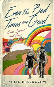 Even The Bad Times Are Good: Love Sweat and Tears