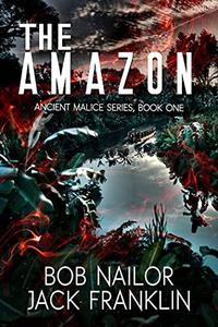 The Amazon: Book One: The Ancient Malice Series