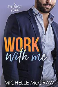 Work with Me: An Enemies-to-Lovers Office Romance