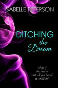Ditching The Dream: Dream Series, Book 1