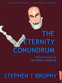 The Eternity Conundrum: A Brief Prequel to The Villain's Sidekick