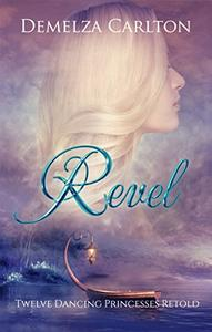 Revel: Twelve Dancing Princesses Retold
