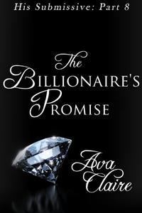 The Billionaire's Promise (His Submissive, Part Eight)