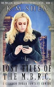 The Lost Files of the Magical Beings' Rehabilitation Center: a MBRC Anthology: A Chicago Urban Fantasy Comedy
