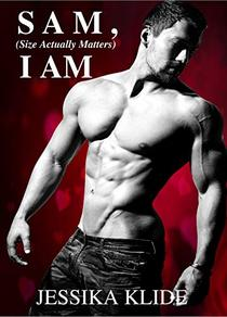 SAM, I AM: Size Actually Matters: A Standalone Companion Novel to A Scorching Stripper's Love Story