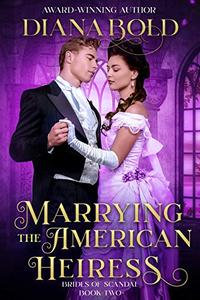 Marrying the American Heiress: A Victorian Historical Romance