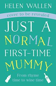 Just a Normal First-Time Mummy: The second novel from award winning blogger Just A Normal Mummy
