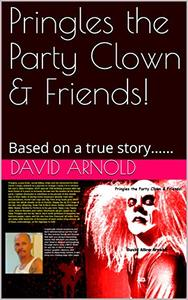Pringles the Party Clown & Friends!: Based on a true story......